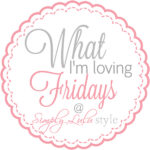 Simply Lulu's Style What I'm Loving Fridays