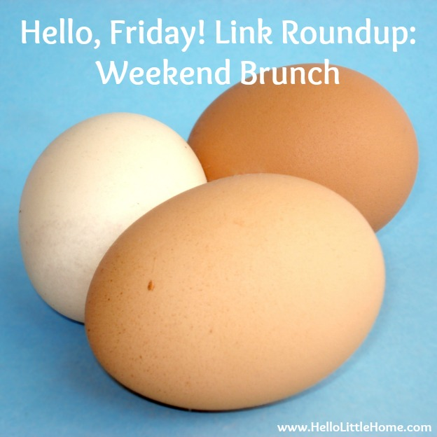 Hello, Friday! Link Roundup: Weekend Brunch