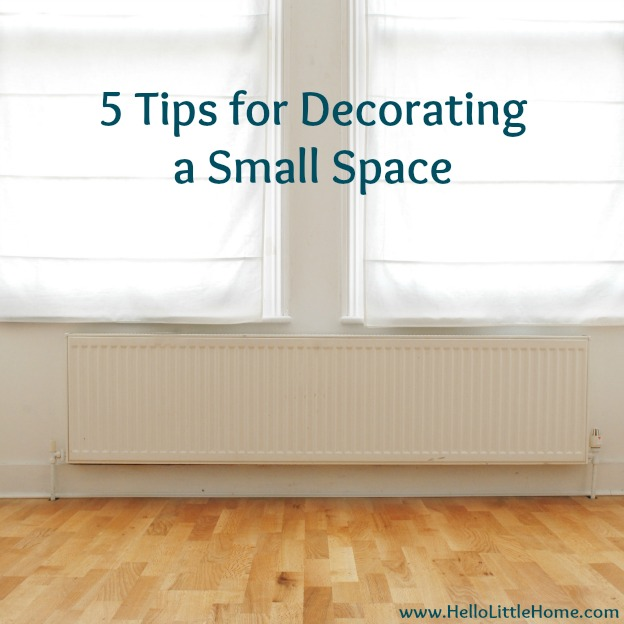 5 Tips for Decorating a Small Space | Hello Little Home