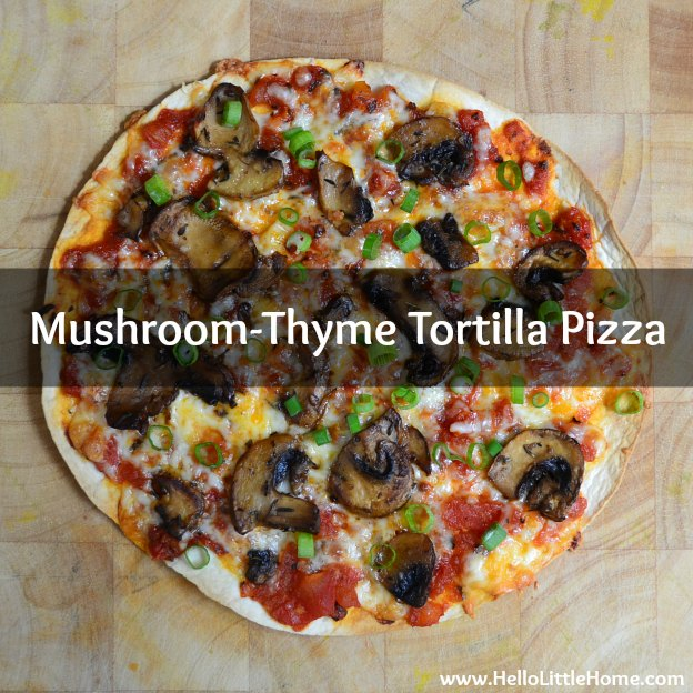 Mushroom-Thyme Tortilla Pizzas | Hello Little Home