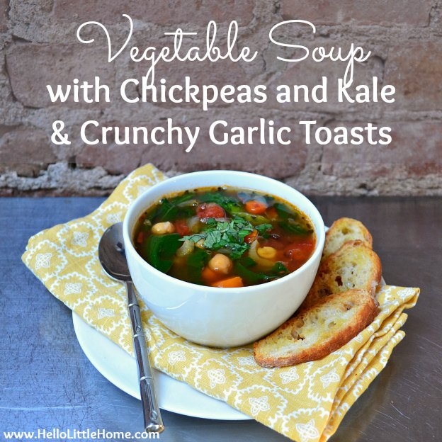 Vegetable Soup with Chickpeas and Kale & Crunchy Garlic Toasts | Hello Little Home