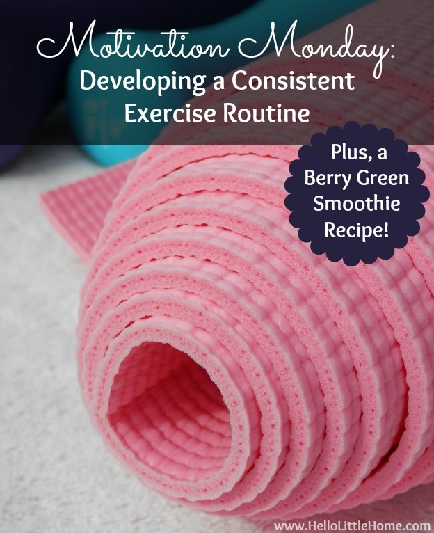 Motivation Monday: Establising a Consistent Exercise Routine + a Berry Green Smoothie Recipe   Hello Little Home #MotivationMonday #GreenSmoothie