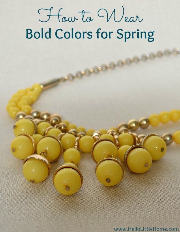 How to Wear Bold Colors for Spring | Hello Little Home #style #fashion #beauty
