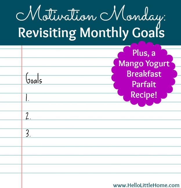 Motivation Monday: Revisiting Monthly Goals + a Mango Yogurt Breakfast Parfait Recipe | Hello Little Home