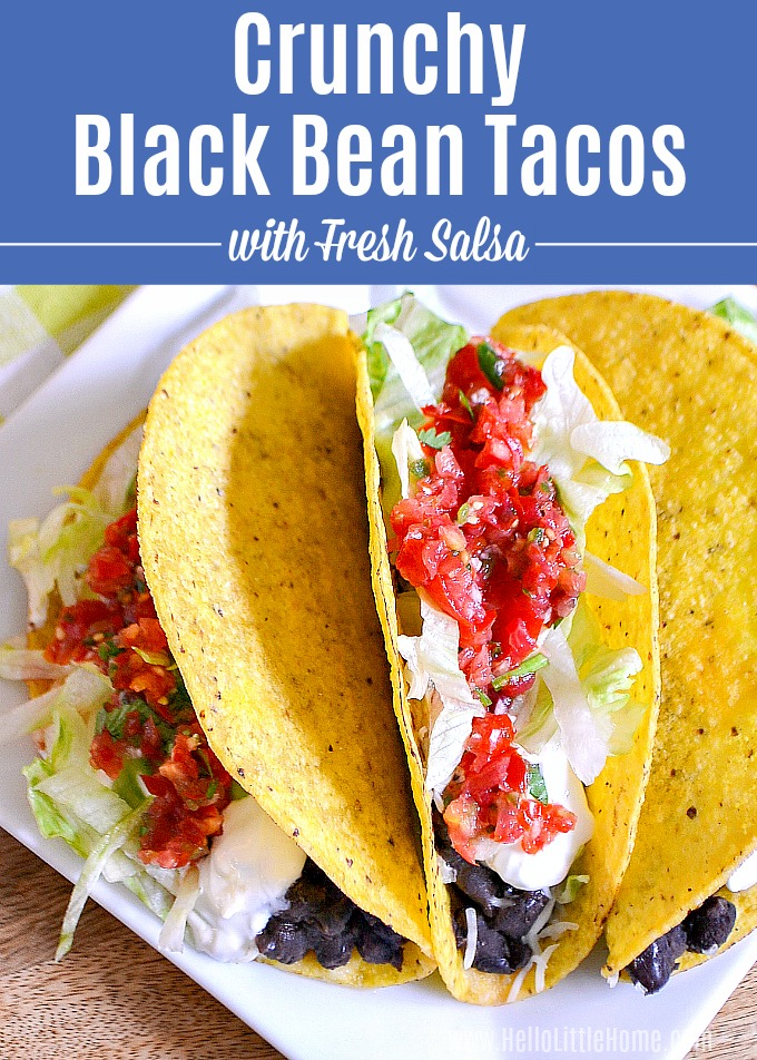Crunchy Black Bean Tacos recipe … healthy, vegetarian tacos to conquer your Taco Tuesday cravings! These easy Crispy Black Bean Tacos are ready in minutes and are topped with homemade fresh salsa. This simple Bean Taco recipe is total comfort food + gluten-free and vegan friendly … perfect for lunch, dinner, or Meatless Monday! | Hello Little Home #tacotuesday #meatlessmonday #tacos #blackbeantacos #tacorecipe #mexicanfood #texmex #veganfood #veganrecipes #vegetarian #vegetarianrecipes