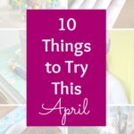 10 Things to Try This April! From food to friends to Easter celebrations, I've rounded up my favorite things to try this April! | Hello Little Home #HLH10Things