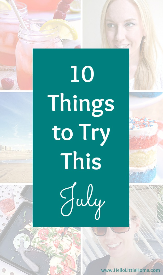 10 Things to Try This July! From food to summer fun to the 4th of July, I've rounded up my favorite things to try this July! | Hello Little Home #HLH10Things