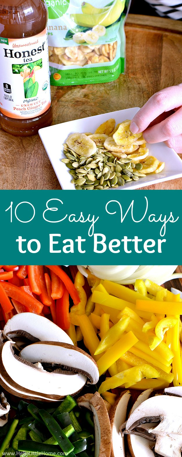 10 Easy Ways to Eat Better! Learn how to start eating better with these simple tips. These easy ideas for eating clean are the perfect motivation for beginners or anyone who wants to make better food choices! | Hello Little Home