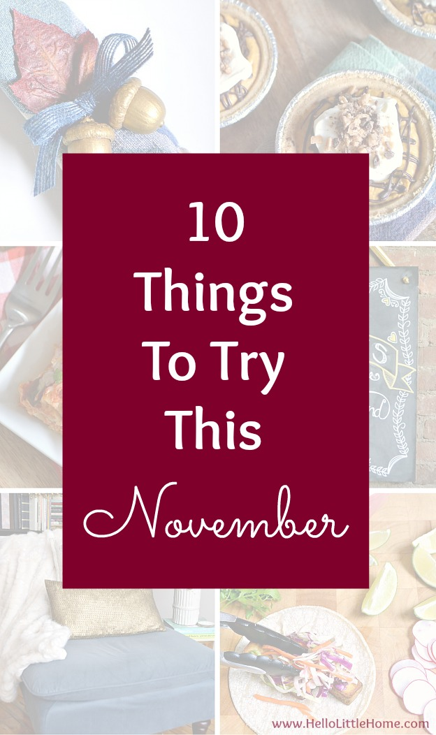 10 Things to Try This November ... from recipes to Thanksgiving to decor ideas, these are the best things to do this November! | Hello Little Home