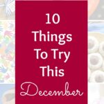 10 Things To Try This December! From holiday recipes to Christmas crafts to local events, these are the best things to do in December! | Hello Little Home