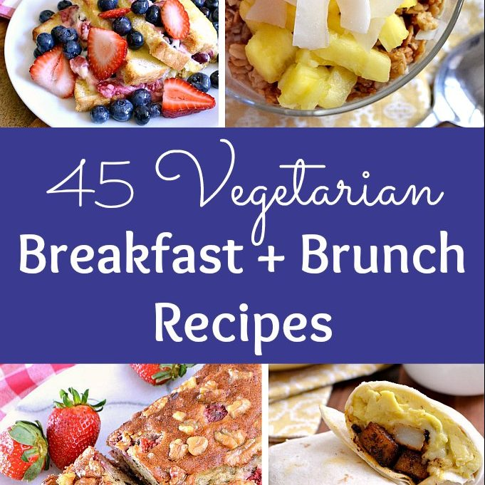 Start your day right: 45 Vegetarian Breakfast and Brunch recipes!