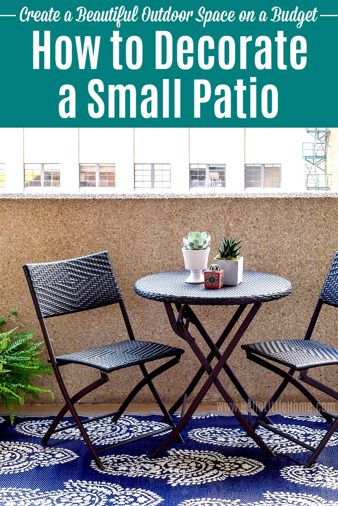 How to decorate a Small Patio on a budget! Decorate your apartment patio, porch, or balcony with these easy and inexpensive small patio ideas. Fun, step-by-step tips for decorating an outdoor patio, from planning to shopping for furniture and plants to set up. These easy outdoor decor ideas will take your tiny outdoor space from boring to beautiful fast! | Hello Little Home #outdoorliving #outdoordecor #patio #patiodesigns #patiodecor #balcony #porch #decor #decorideas #decoratingideas