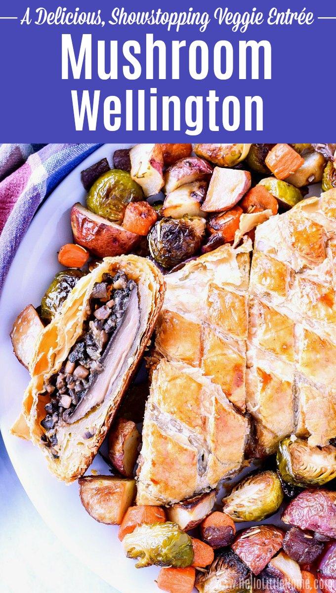 An easy Mushroom Wellington recipe served with roasted vegetables.